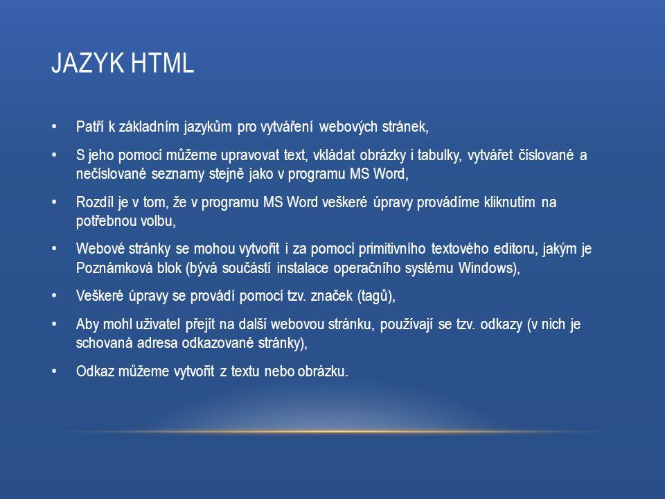 JAZYK HTML Patří k základním jazykům pro vytváření webových stránek, S jeho pomocí můžeme upravovat text, vkládat obrázky i tabulky, vytvářet číslovan