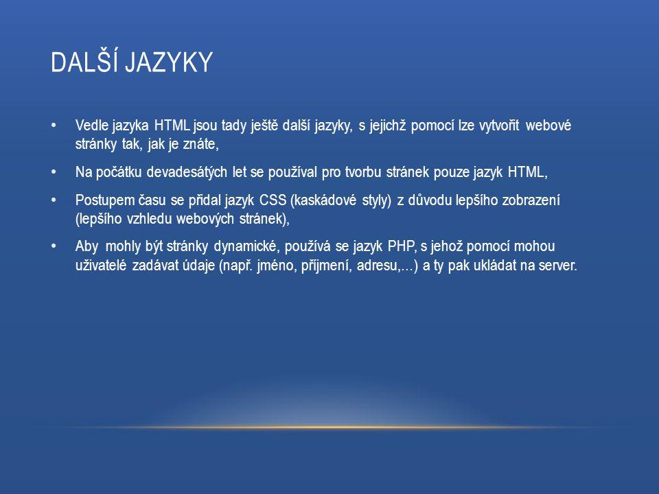 DALŠÍ JAZYKY Vedle jazyka HTML jsou tady ještě další jazyky, s jejichž pomocí lze vytvořit webové stránky tak, jak je znáte, Na počátku devadesátých l