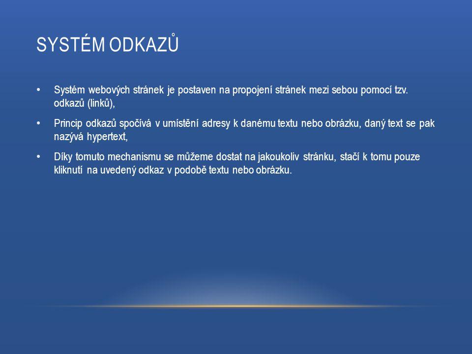 SYSTÉM ODKAZŮ Systém webových stránek je postaven na propojení stránek mezi sebou pomocí tzv. odkazů (linků), Princip odkazů spočívá v umístění adresy