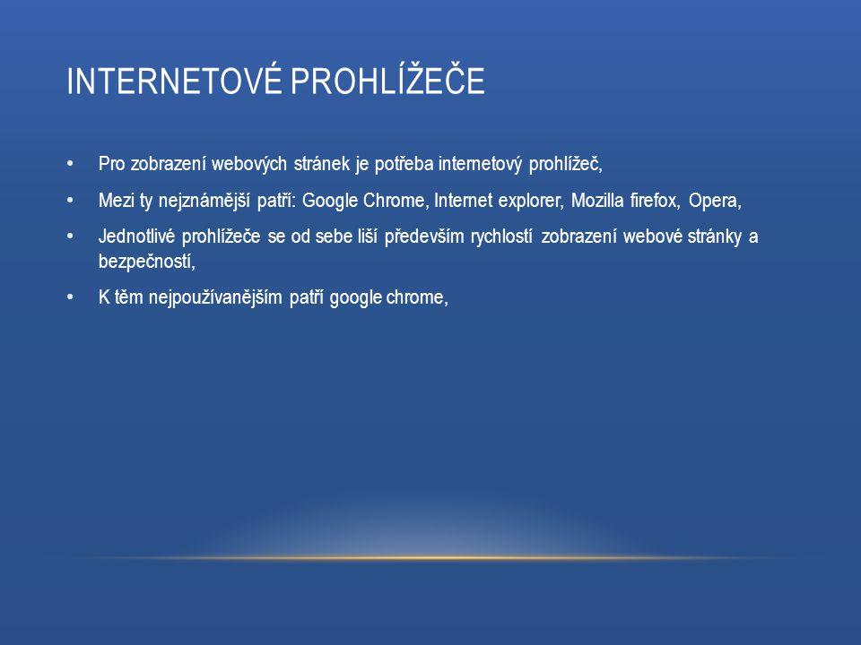 INTERNETOVÉ PROHLÍŽEČE Pro zobrazení webových stránek je potřeba internetový prohlížeč, Mezi ty nejznámější patří: Google Chrome, Internet explorer, M
