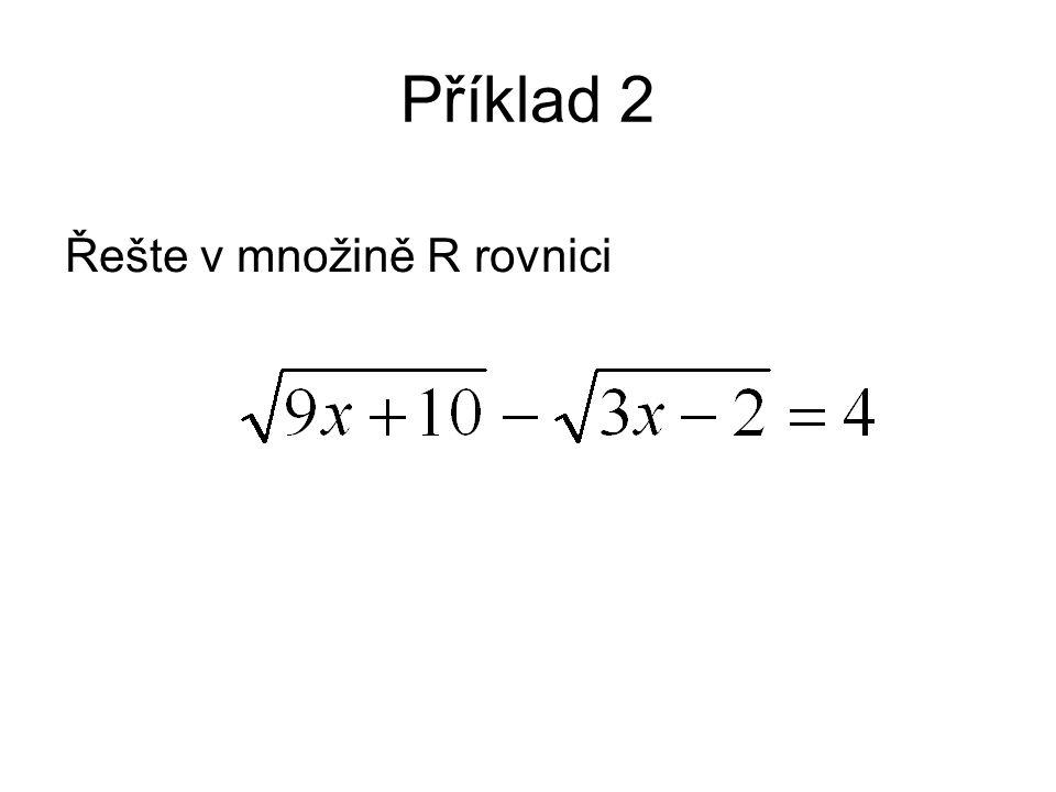 Příklad 2 Řešte v množině R rovnici