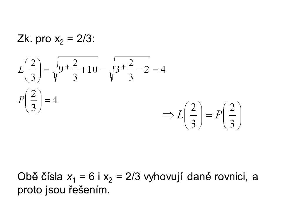 Zk. pro x 2 = 2/3: Obě čísla x 1 = 6 i x 2 = 2/3 vyhovují dané rovnici, a proto jsou řešením.