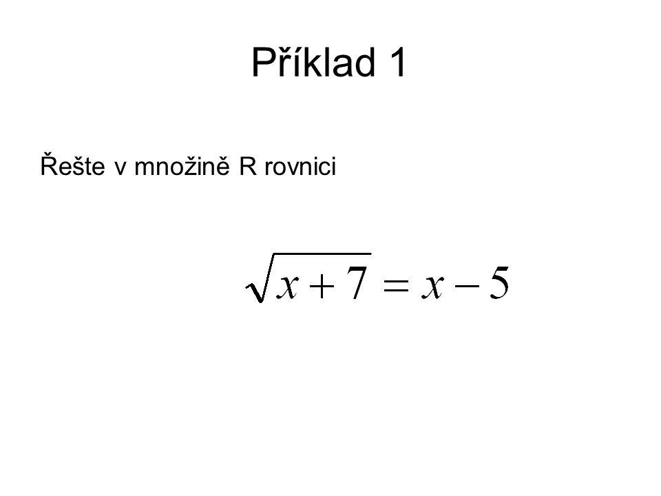 Příklad 1 Řešte v množině R rovnici