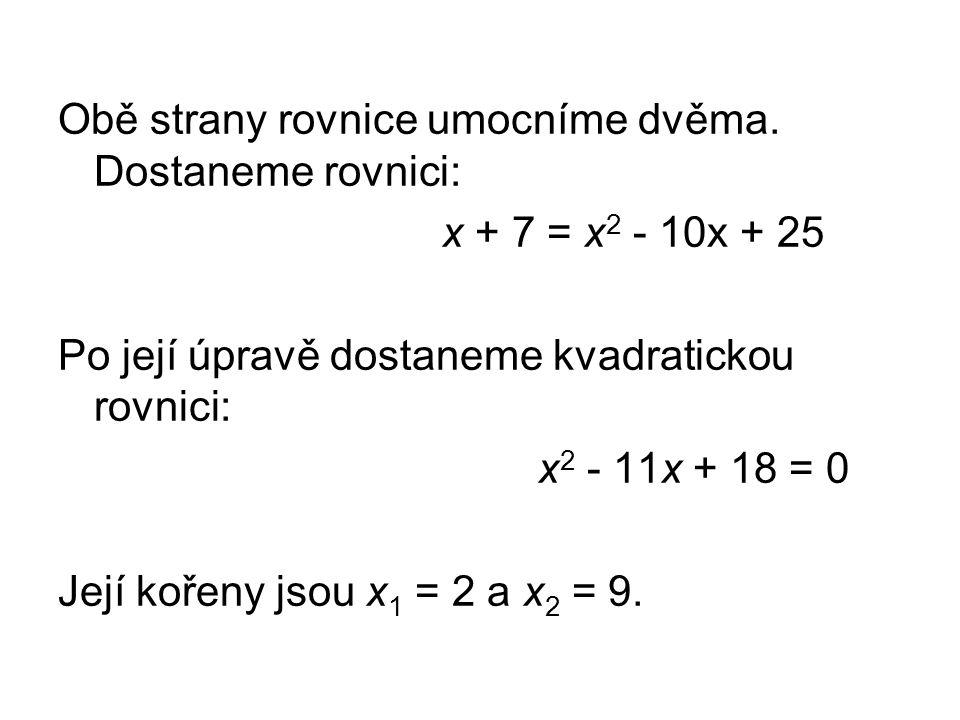 Zkouškou se přesvědčíme, zda tato čísla jsou také kořeny dané rovnice, či nikoliv. Zk. pro x 1 = 2: