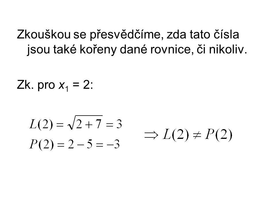 Zk. pro x 2 = 9: Kořenem dané rovnice je tedy číslo x2 = 9. Číslo x1 = 2 jí nevyhovuje.