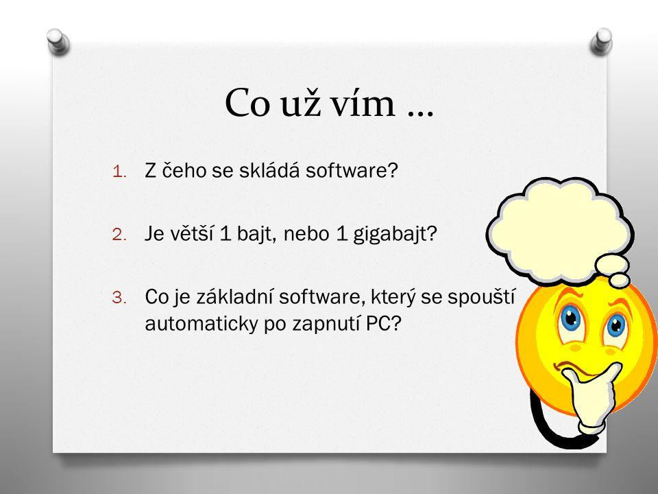 Co už vím … 1. Z čeho se skládá software. 2. Je větší 1 bajt, nebo 1 gigabajt.