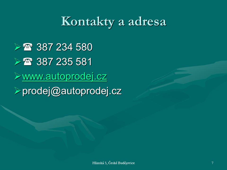 Hlinská 5, České Budějovice7 Kontakty a adresa  387 234 580  387 235 581  www.autoprodej.cz www.autoprodej.cz  prodej@autoprodej.cz