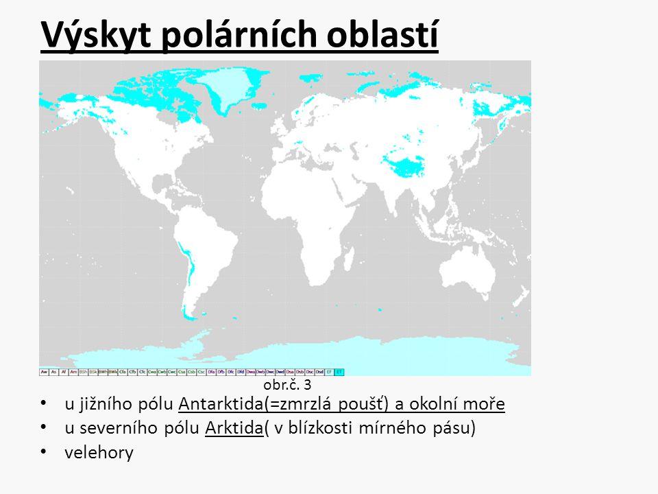 Výskyt polárních oblastí u jižního pólu Antarktida(=zmrzlá poušť) a okolní moře u severního pólu Arktida( v blízkosti mírného pásu) velehory obr.č. 3