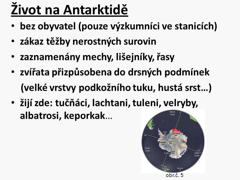 Život na Antarktidě bez obyvatel (pouze výzkumníci ve stanicích) zákaz těžby nerostných surovin zaznamenány mechy, lišejníky, řasy zvířata přizpůsoben