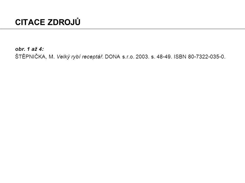 CITACE ZDROJŮ obr. 1 až 4: ŠTĚPNIČKA, M. Velký rybí receptář. DONA s.r.o. 2003. s. 48-49. ISBN 80-7322-035-0.