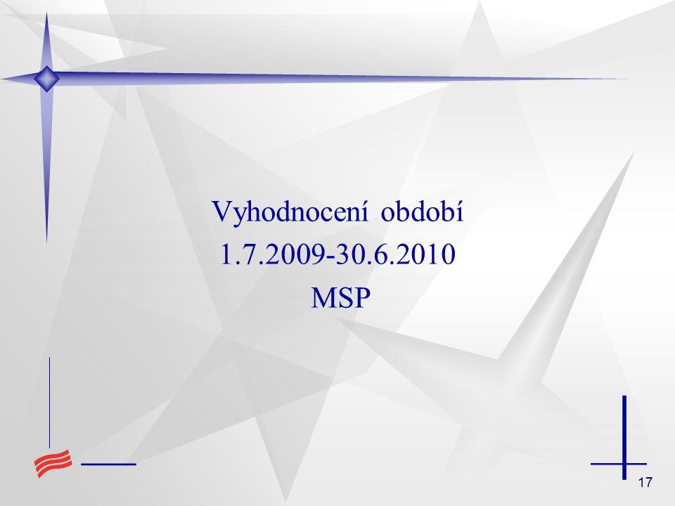 17 Vyhodnocení období 1.7.2009-30.6.2010 MSP