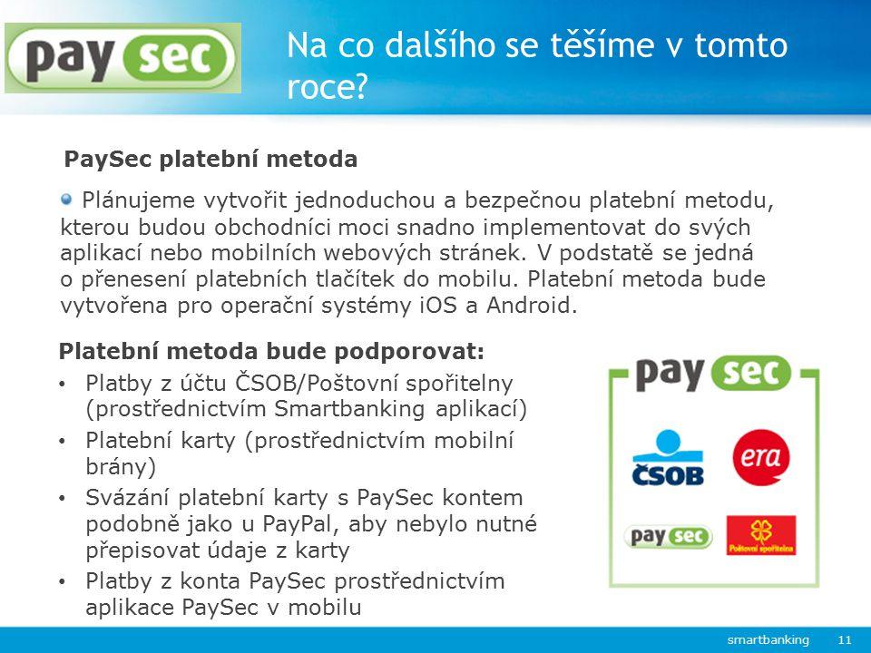 Na co dalšího se těšíme v tomto roce? smartbanking 11 Platební metoda bude podporovat: Platby z účtu ČSOB/Poštovní spořitelny (prostřednictvím Smartba