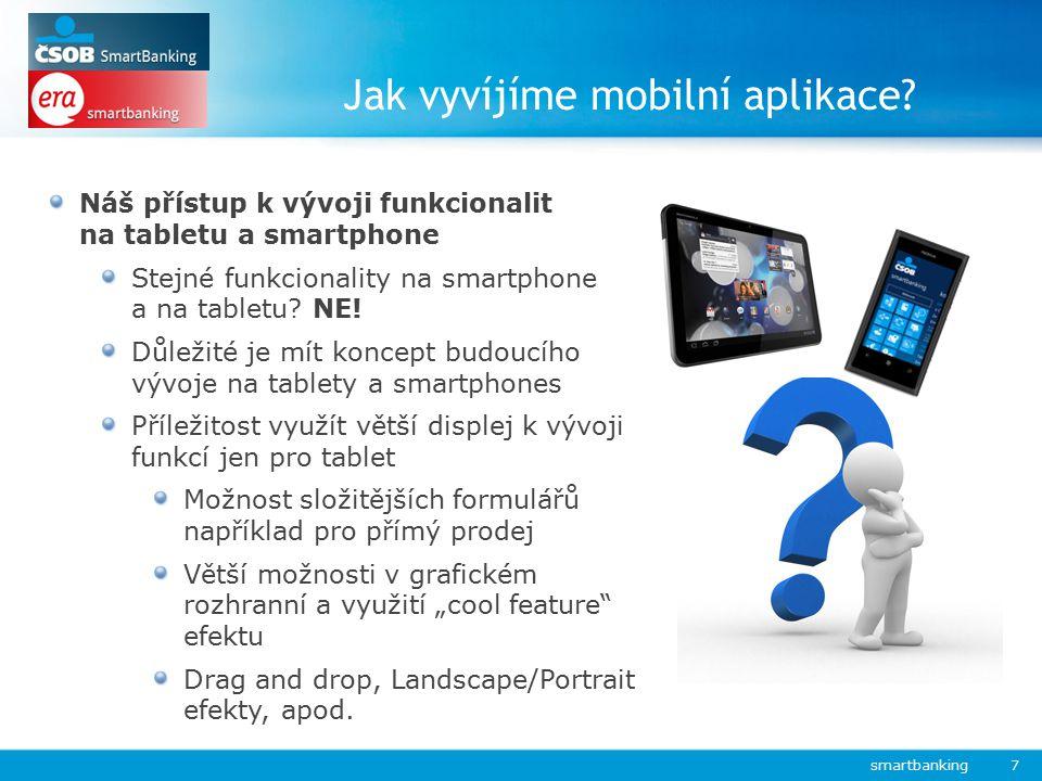 Jak vyvíjíme mobilní aplikace? smartbanking 7 Náš přístup k vývoji funkcionalit na tabletu a smartphone Stejné funkcionality na smartphone a na tablet