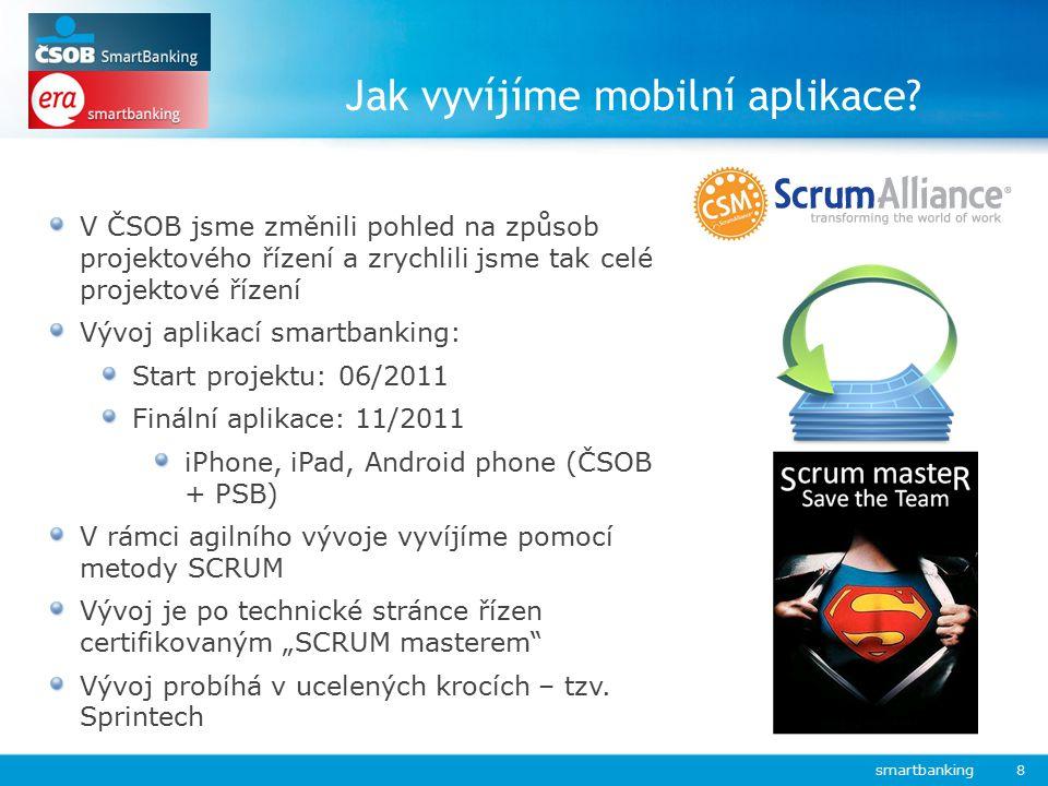 Jak vyvíjíme mobilní aplikace? smartbanking 8 V ČSOB jsme změnili pohled na způsob projektového řízení a zrychlili jsme tak celé projektové řízení Výv