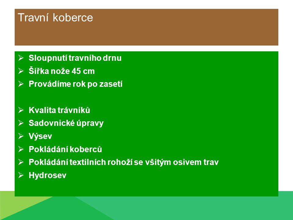 Travní koberce  Sloupnutí travního drnu  Šířka nože 45 cm  Provádíme rok po zasetí  Kvalita trávníků  Sadovnické úpravy  Výsev  Pokládání kober