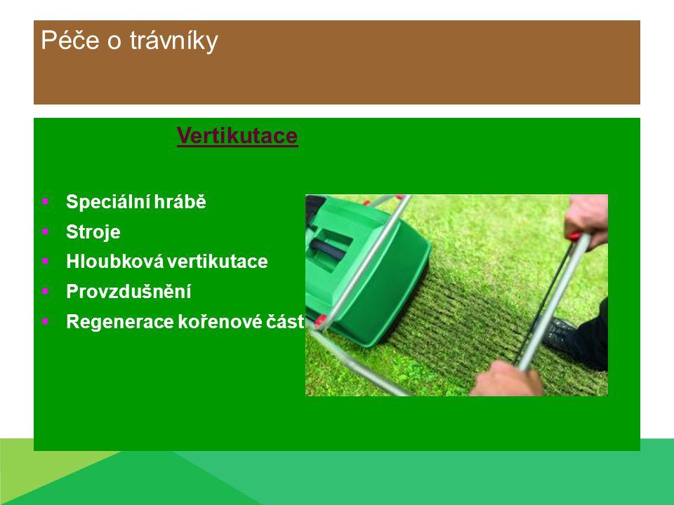 Péče o trávníky Vertikutace  Speciální hrábě  Stroje  Hloubková vertikutace  Provzdušnění  Regenerace kořenové části