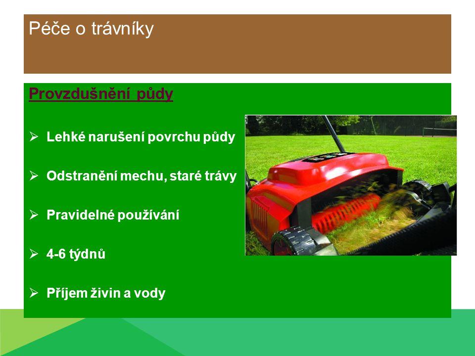 Péče o trávníky Provzdušnění půdy  Lehké narušení povrchu půdy  Odstranění mechu, staré trávy  Pravidelné používání  4-6 týdnů  Příjem živin a vo