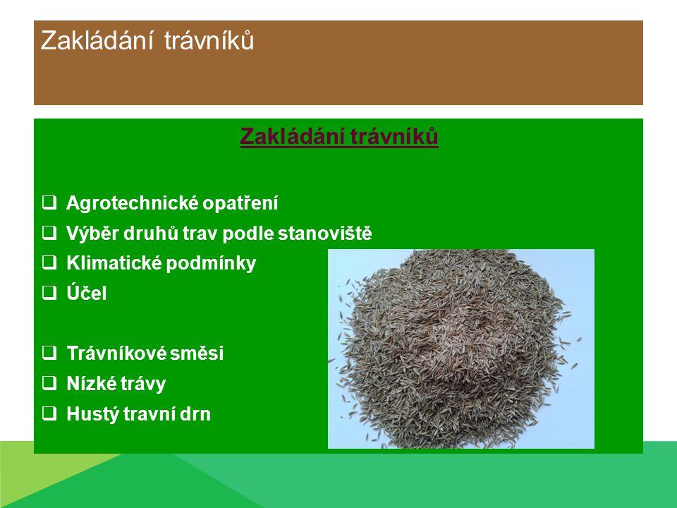Zakládání trávníků  Agrotechnické opatření  Výběr druhů trav podle stanoviště  Klimatické podmínky  Účel  Trávníkové směsi  Nízké trávy  Hustý