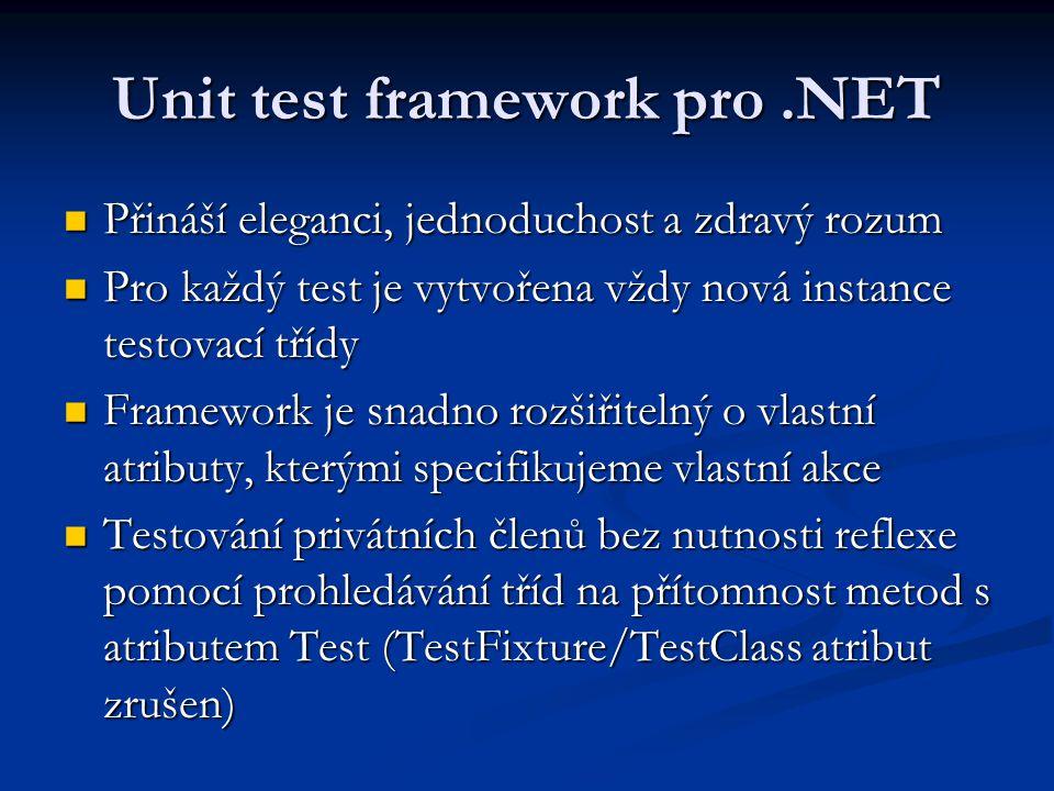 Unit test framework pro.NET Přináší eleganci, jednoduchost a zdravý rozum Přináší eleganci, jednoduchost a zdravý rozum Pro každý test je vytvořena vždy nová instance testovací třídy Pro každý test je vytvořena vždy nová instance testovací třídy Framework je snadno rozšiřitelný o vlastní atributy, kterými specifikujeme vlastní akce Framework je snadno rozšiřitelný o vlastní atributy, kterými specifikujeme vlastní akce Testování privátních členů bez nutnosti reflexe pomocí prohledávání tříd na přítomnost metod s atributem Test (TestFixture/TestClass atribut zrušen) Testování privátních členů bez nutnosti reflexe pomocí prohledávání tříd na přítomnost metod s atributem Test (TestFixture/TestClass atribut zrušen)