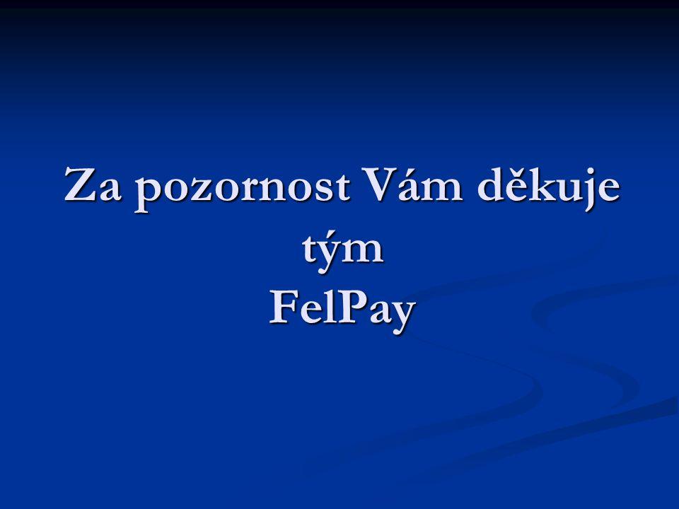 Za pozornost Vám děkuje tým FelPay