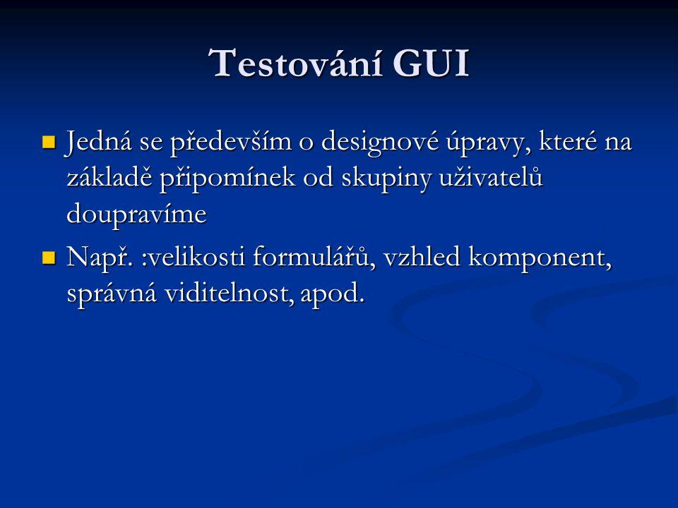 Testování GUI Jedná se především o designové úpravy, které na základě připomínek od skupiny uživatelů doupravíme Jedná se především o designové úpravy