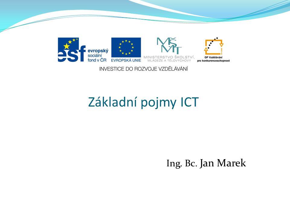 Ing. Bc. Jan Marek Základní pojmy ICT
