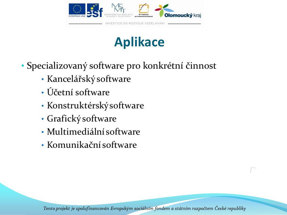 Aplikace Specializovaný software pro konkrétní činnost Kancelářský software Účetní software Konstruktérský software Grafický software Multimediální software Komunikační software Tento projekt je spolufinancován Evropským sociálním fondem a státním rozpočtem České republiky