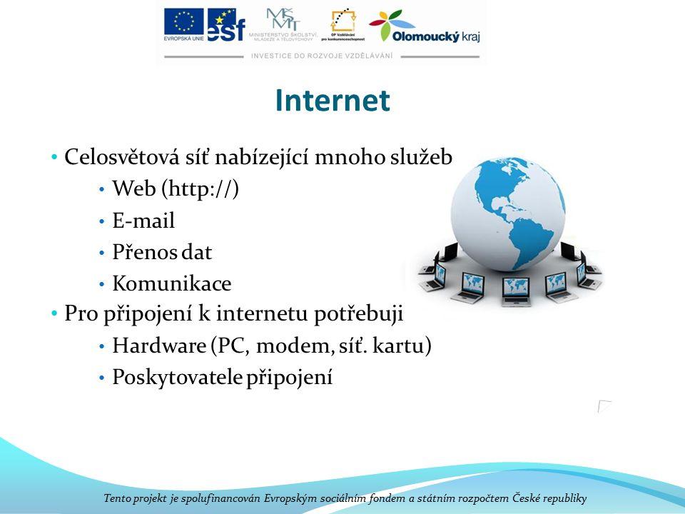 Internet Celosvětová síť nabízející mnoho služeb Web (http://) E-mail Přenos dat Komunikace Pro připojení k internetu potřebuji Hardware (PC, modem, síť.