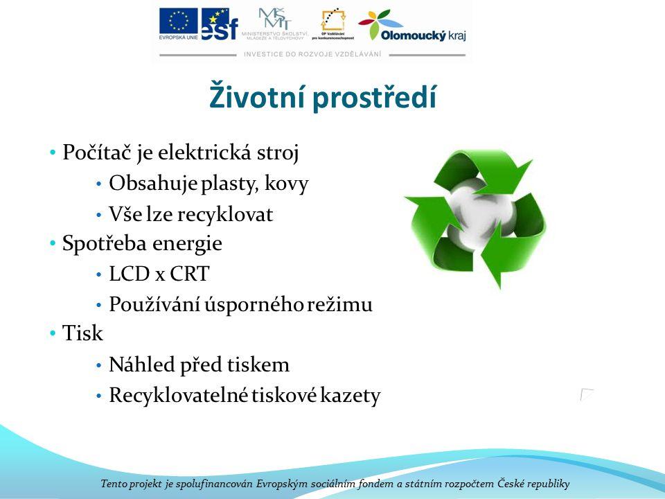 Životní prostředí Počítač je elektrická stroj Obsahuje plasty, kovy Vše lze recyklovat Spotřeba energie LCD x CRT Používání úsporného režimu Tisk Náhl