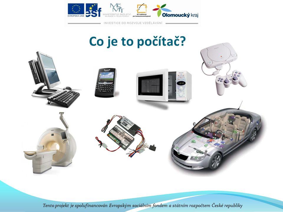 Co je to počítač? Tento projekt je spolufinancován Evropským sociálním fondem a státním rozpočtem České republiky