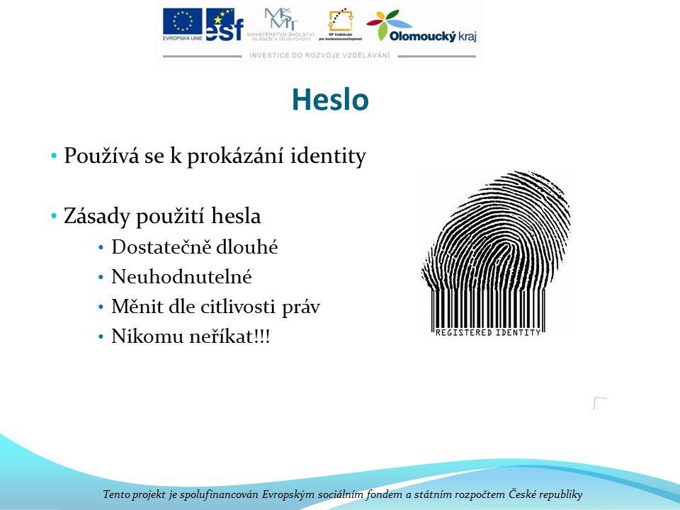 Heslo Používá se k prokázání identity Zásady použití hesla Dostatečně dlouhé Neuhodnutelné Měnit dle citlivosti práv Nikomu neříkat!!! Tento projekt j