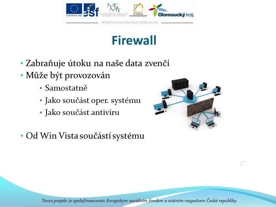Firewall Zabraňuje útoku na naše data zvenčí Může být provozován Samostatně Jako součást oper. systému Jako součást antiviru Od Win Vista součástí sys