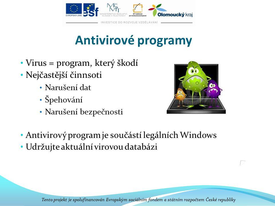 Antivirové programy Virus = program, který škodí Nejčastější činnsoti Narušení dat Špehování Narušení bezpečnosti Antivirový program je součástí legál