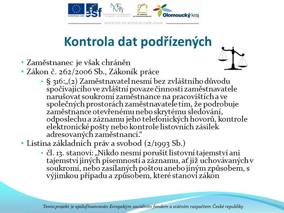 """Kontrola dat podřízených Zaměstnanec je však chráněn Zákon č. 262/2006 Sb., Zákoník práce § 316:""""(2) Zaměstnavatel nesmí bez zvláštního důvodu spočíva"""