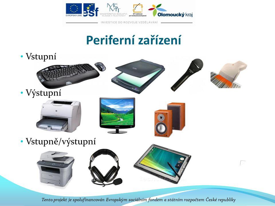 Periferní zařízení Vstupní Výstupní Vstupně/výstupní Tento projekt je spolufinancován Evropským sociálním fondem a státním rozpočtem České republiky