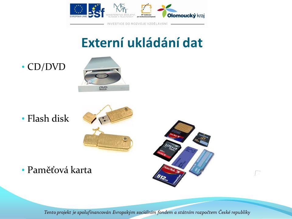 Externí ukládání dat CD/DVD Flash disk Paměťová karta Tento projekt je spolufinancován Evropským sociálním fondem a státním rozpočtem České republiky