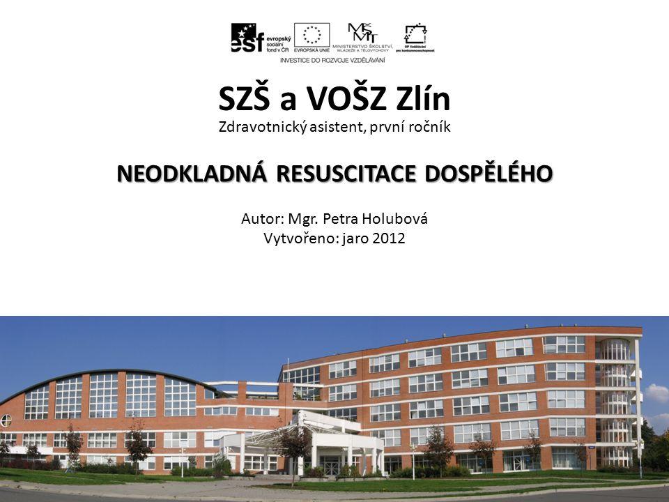 NEODKLADNÁ RESUSCITACE DOSPĚLÉHO Zdravotnický asistent, první ročník NEODKLADNÁ RESUSCITACE DOSPĚLÉHO Autor: Mgr.