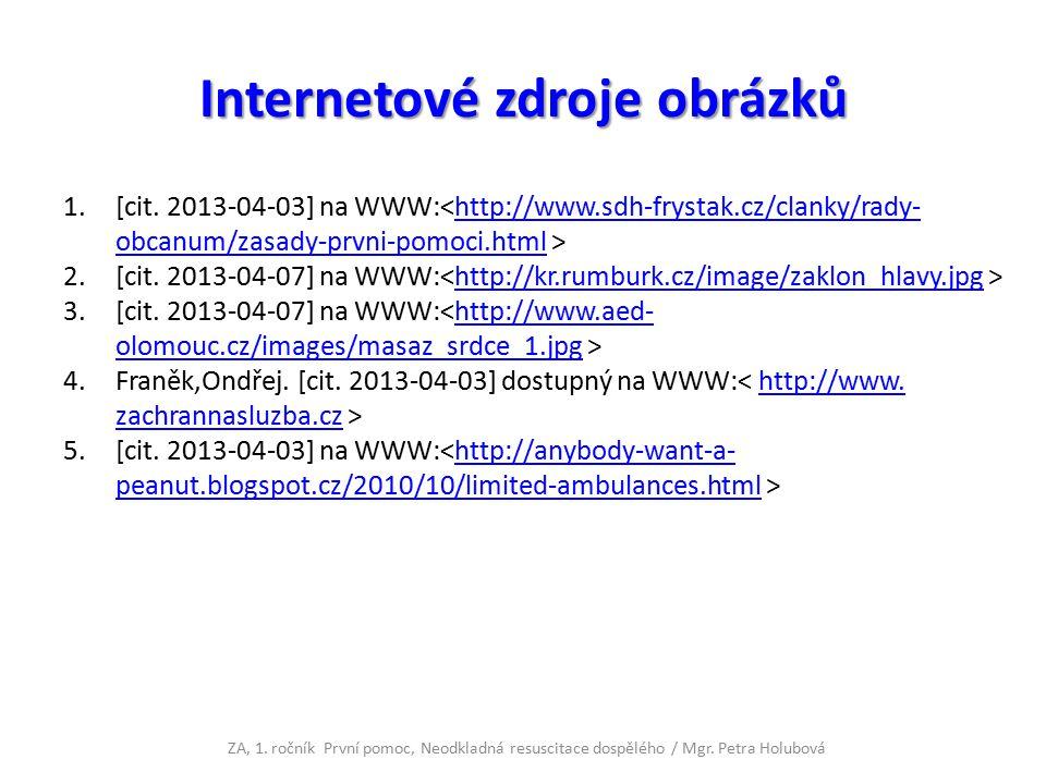 Internetové zdroje obrázků 1.[cit. 2013-04-03] na WWW: http://www.sdh-frystak.cz/clanky/rady- obcanum/zasady-prvni-pomoci.html 2.[cit. 2013-04-07] na