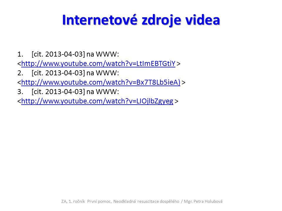 Internetové zdroje videa 1.[cit. 2013-04-03] na WWW: http://www.youtube.com/watch?v=LtImEBTGtiY 2.[cit. 2013-04-03] na WWW: http://www.youtube.com/wat