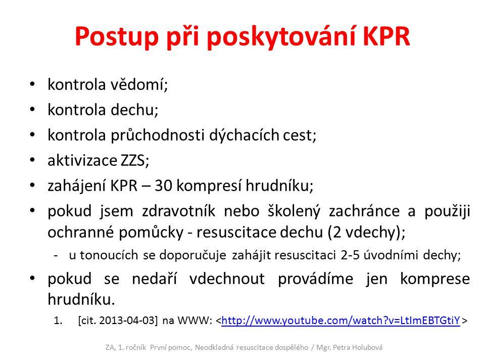Postup při poskytování KPR kontrola vědomí; kontrola dechu; kontrola průchodnosti dýchacích cest; aktivizace ZZS; zahájení KPR – 30 kompresí hrudníku;