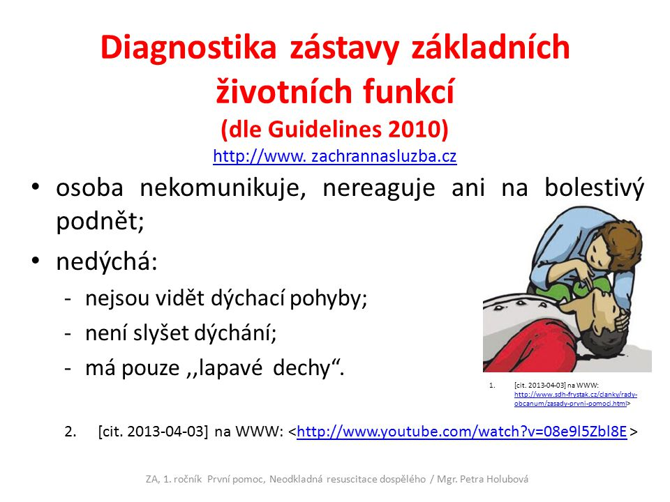 Diagnostika zástavy základních životních funkcí (dle Guidelines 2010) http://www. zachrannasluzba.cz http://www. zachrannasluzba.cz osoba nekomunikuje