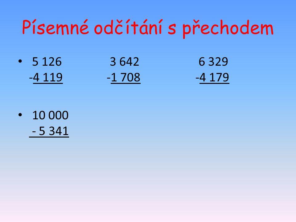 Písemné odčítání s přechodem 5 126 3 642 6 329 -4 119-1 708-4 179 10 000 - 5 341