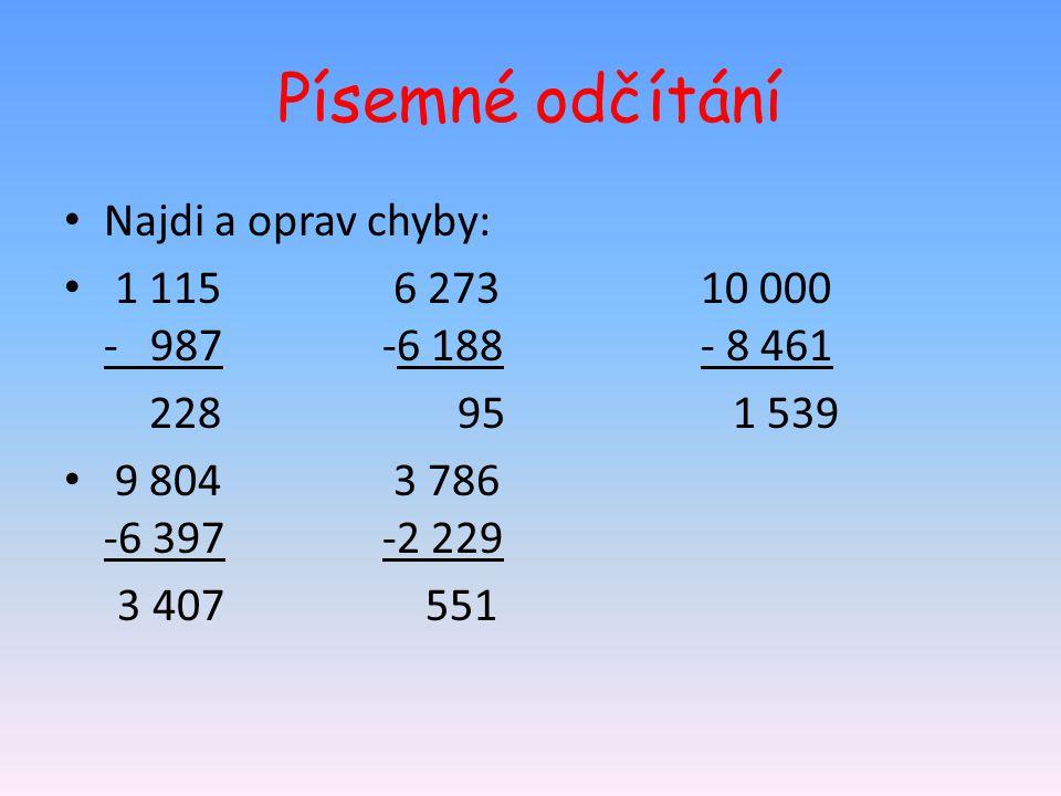 Písemné odčítání Najdi a oprav chyby: 1 115 6 27310 000 - 987-6 188- 8 461 228 95 1 539 9 804 3 786 -6 397-2 229 3 407 551