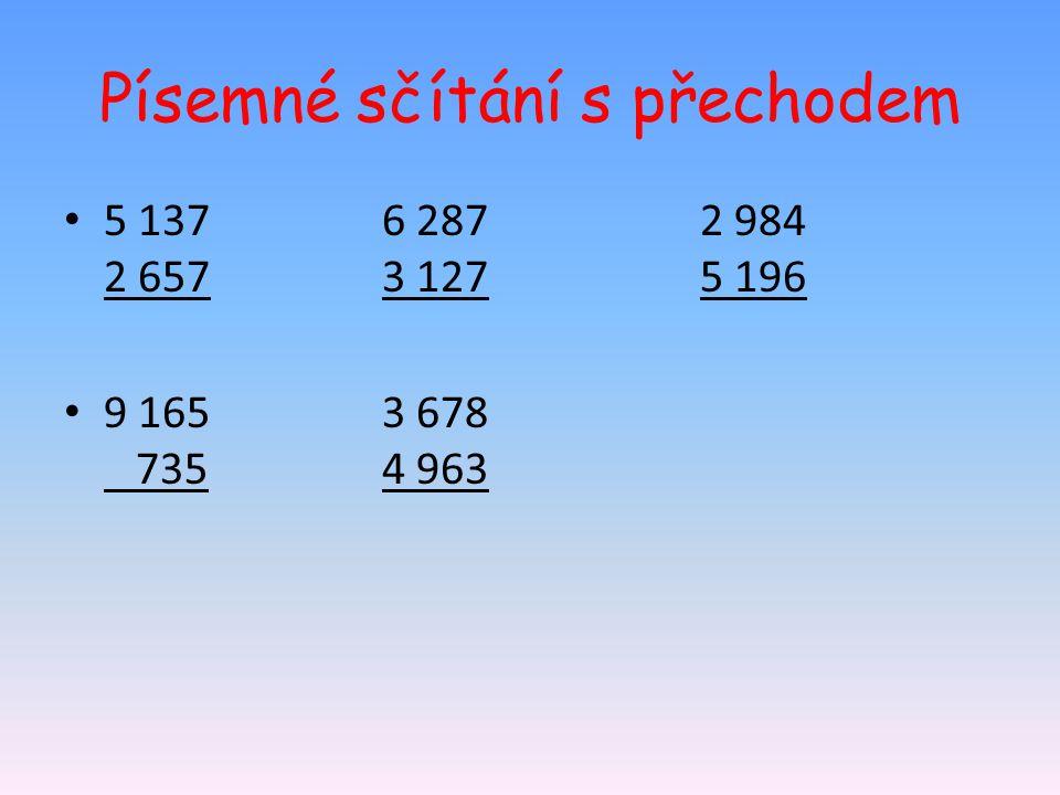 Písemné sčítání s přechodem 5 1376 2872 984 2 6573 1275 196 9 1653 678 7354 963