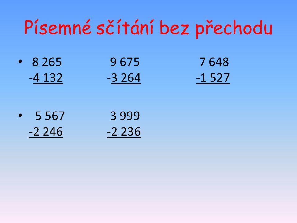 Písemné sčítání bez přechodu 8 265 9 675 7 648 -4 132-3 264-1 527 5 567 3 999 -2 246-2 236