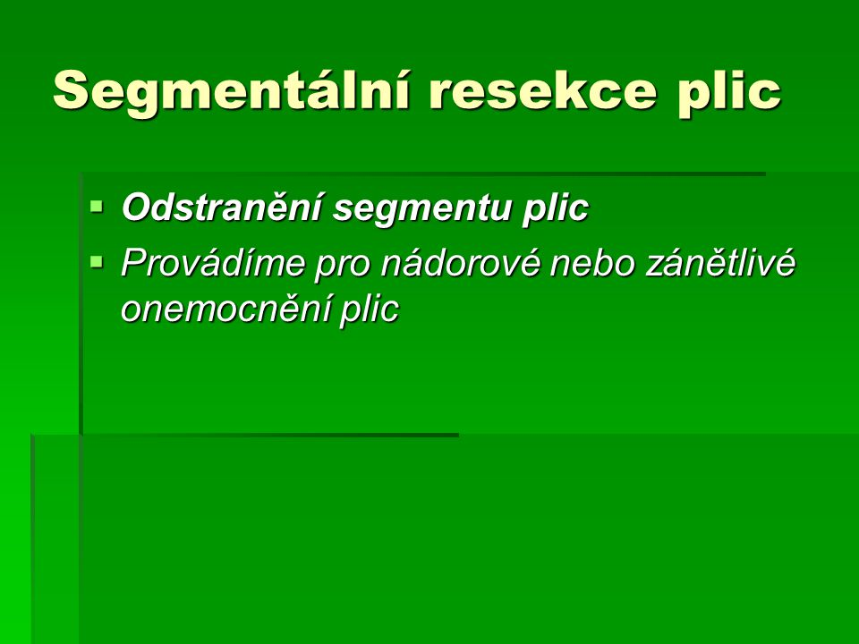Segmentální resekce plic  Odstranění segmentu plic  Provádíme pro nádorové nebo zánětlivé onemocnění plic