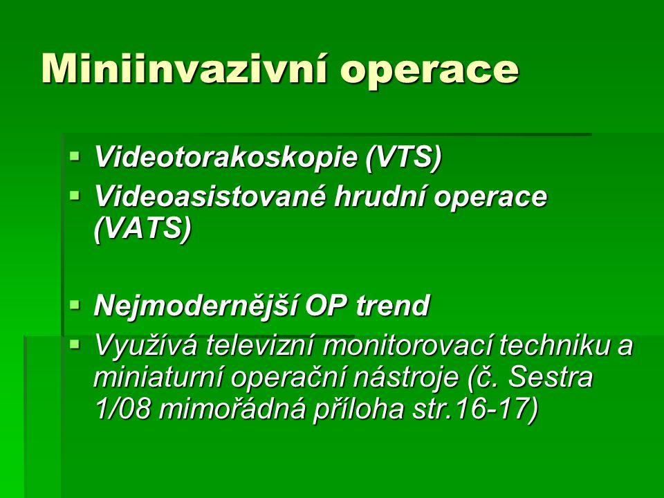 Miniinvazivní operace  Videotorakoskopie (VTS)  Videoasistované hrudní operace (VATS)  Nejmodernější OP trend  Využívá televizní monitorovací techniku a miniaturní operační nástroje (č.