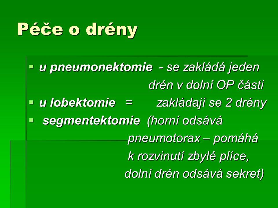Péče o drény  u pneumonektomie - se zakládá jeden drén v dolní OP části drén v dolní OP části  u lobektomie = zakládají se 2 drény  segmentektomie (horní odsává pneumotorax – pomáhá pneumotorax – pomáhá k rozvinutí zbylé plíce, k rozvinutí zbylé plíce, dolní drén odsává sekret) dolní drén odsává sekret)