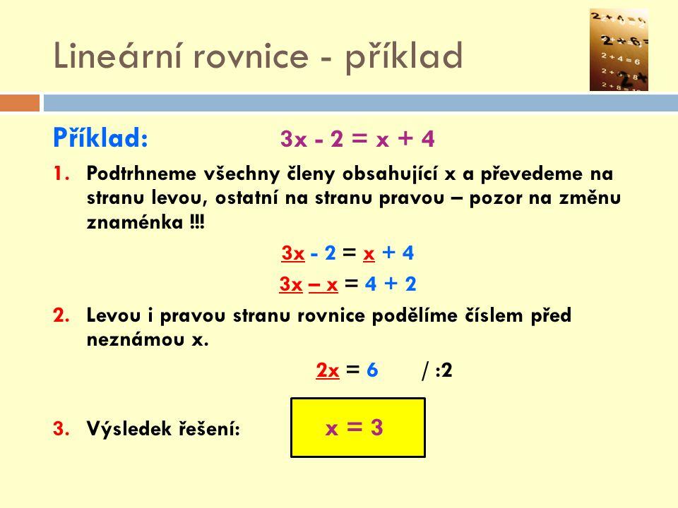 Lineární rovnice - příklad Příklad: 3x - 2 = x + 4 1.Podtrhneme všechny členy obsahující x a převedeme na stranu levou, ostatní na stranu pravou – poz