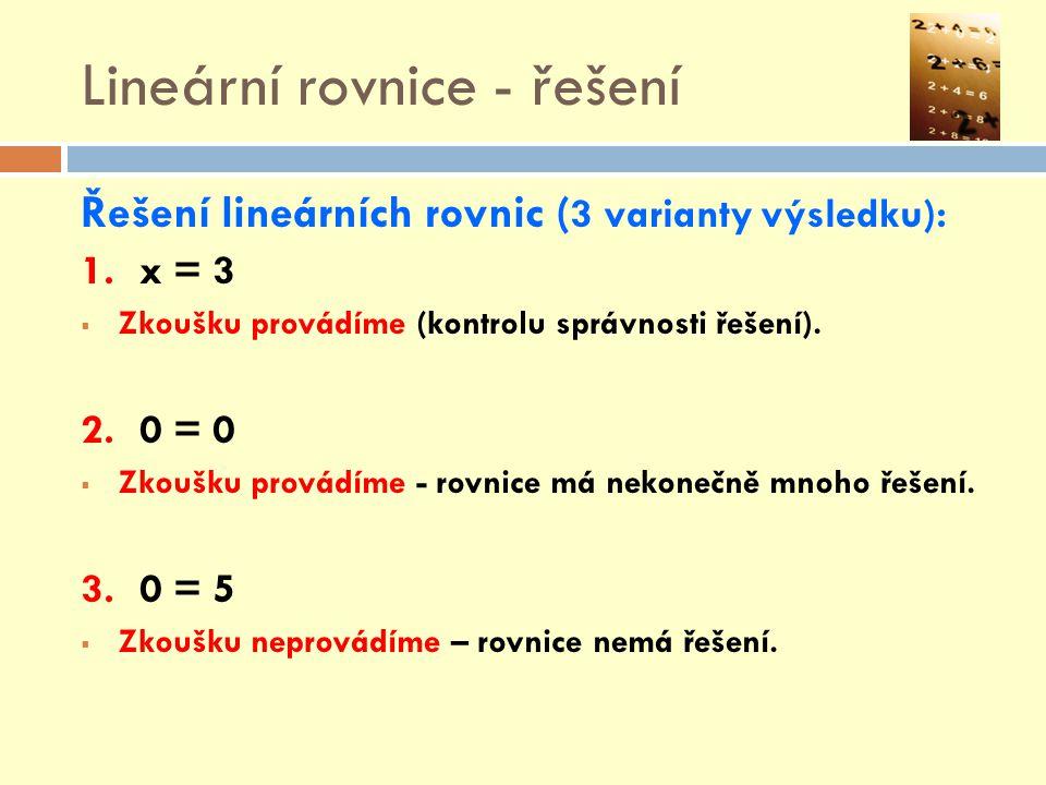 Lineární rovnice - řešení Řešení lineárních rovnic ( 3 varianty výsledku): 1.x = 3  Zkoušku provádíme (kontrolu správnosti řešení). 2.0 = 0  Zkoušku